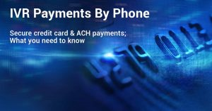 ACH IVR Payment Solutions Can Improve Your Business